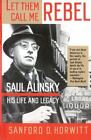 Let Them Call Me Rebel : Saul Alinsky: His Life and Legacy by Sanford D. Horwitt (1992, Paperback)