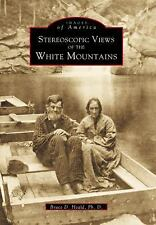 Images of America: Stereoscopic View of the White Mountains by Bruce D. Heald...
