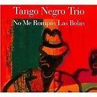 Tango Negro Trio - No Me Rompas Las Bolas (2012)