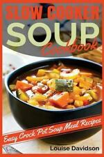 Slow Cooker Soup Cookbook : Easy Crock Pot Soup Meal Recipes by Louise Davidson (2016, Paperback)