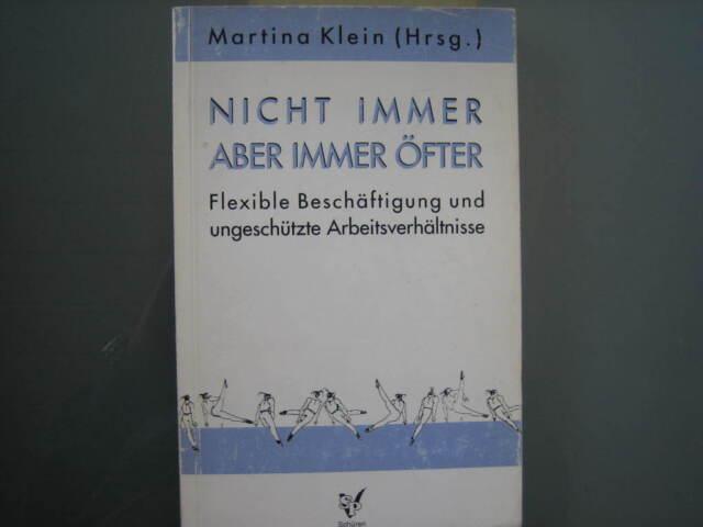 Klein, Martina (Hg.): Nicht immer aber immer öfter. Flexible Beschäftigung und u