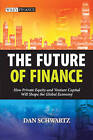 The Future of Finance: How Private Equity and Venture Capital Will Shape the Global Economy by Dan Schwartz (Hardback, 2010)