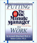 Putting the One Minute Manager to Work: 1 Spoken Word CD, 1 Hour by Kenneth H. Blanchard, Robert Lorber (CD-Audio, 2002)