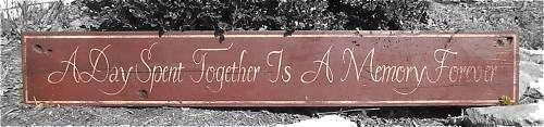 A Day Together Is Memory Forever - Painted Wooden Sign