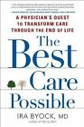 The Best Care Possible: A Physician's Quest to Transform Care Through the End of Life by M D Ira Byock (Hardback)