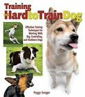 Training the Hard-to-Train Dog : Effective Training Techniques for Working with Shy, Controlling, and Stubborn Dogs by Peggy O. Swager (2008, Paperback)