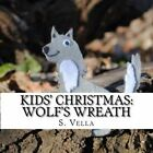 Kids' Christmas: Wolf's Wreath by S Vella (Paperback / softback, 2014)