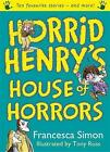Horrid Henry's House of Horrors: Ten Favourite Stories - And More! by Francesca Simon (Paperback, 2009)