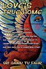 Love's True Home by Sri Gawn TU Fahr 9781453546024 (paperback 2010)