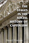 The Stages in the Social History of Capitalism by Henri Pirenne (Paperback / softback, 2011)