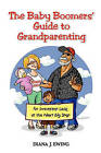 The Baby Boomers' Guide to Grandparenting: An Irreverent Look at the Next Big Step by Diana J Ewing (Paperback / softback)