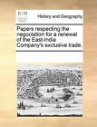 Papers Respecting the Negociation for a Renewal of the East-India Company's Exclusive Trade. by Multiple Contributors, See Notes Multiple Contributors (Paperback / softback, 2010)
