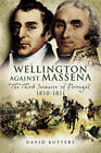 Wellington Against Massena: The Third Invasion of Portugal 1810-1811 by David Buttery (Hardback, 2007)