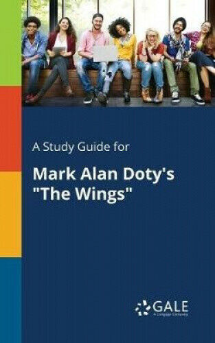 A Study Guide for Mark Alan Doty's the Wings by Cengage Learning Gale.