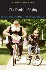 The Denial of Aging: Perpetual Youth, Eternal Life, and Other Dangerou-ExLibrary