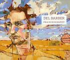 Prairieography [Digipak] by Del Barber (CD, Apr-2014, True North Records)