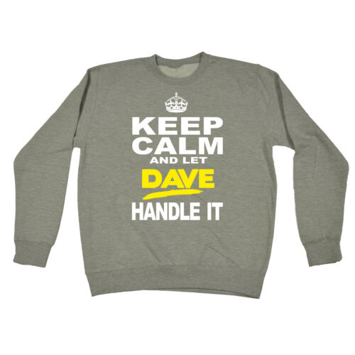 Keep Calm And Let Dave Handle It SWEATSHIRT birthday fashion david davey funny