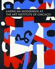 American Modernism at the Art Institute of Chicago: World War I to 1955 by Judith A. Barter (Hardback, 2010)