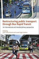 Restructuring Public Transport Through Bus Rapid Transit, Juan Carlos Munoz Abog