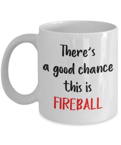 Fireball Whiskey Mug Funny Tea Hot... There/'s a good chance this is Fireball