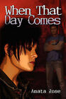 When That Day Comes by Amata Rose (Paperback / softback, 2007)