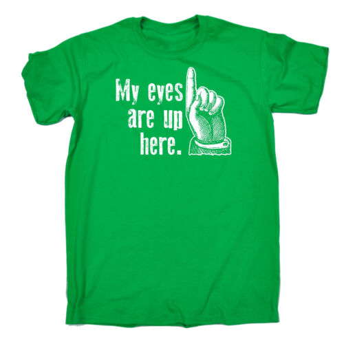 My Eyes Are Up Here MENS T-SHIRT birthday funny naughty rude adult gift present
