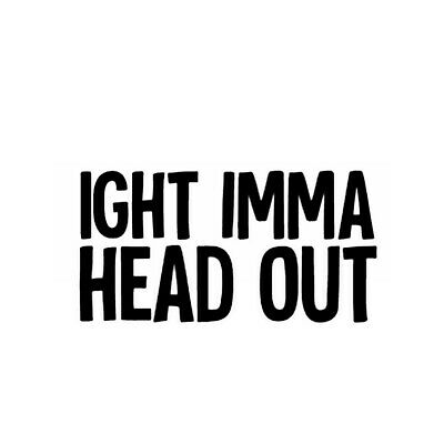 Car window decal truck outdoor sticker Ight Imma Head Out lol meme funny