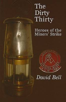 The Dirty Thirty: Heroes of the Miners' Strike, David Bell, Very Good Book