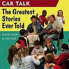 Car Talk: The Greatest Stories Ever Told: Once Upon a Car Fire by Ray Magliozzi, Tom Magliozzi (CD-Audio, 2006)