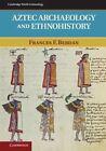 Aztec Archaeology and Ethnohistory by Frances F. Berdan (Hardback, 2014)