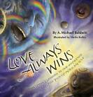 Love Always Wins: Or How I Learned to Stop Worrying and Just Pick Up After Myself by A Michael Baldwin (Hardback, 2015)