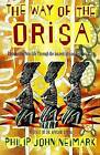 The Way of the Orisa: Empowering Your Life Through the Ancient African Religion of Ifa by Philip John Neimark (Paperback, 1993)