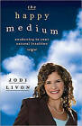The Happy Medium: Awakening to Your Natural Intuition by Jodi Livon (Paperback, 2009)