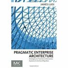 Pragmatic Enterprise Architecture: Strategies to Transform Information Systems in the Era of Big Data by James Luisi (Paperback, 2014)