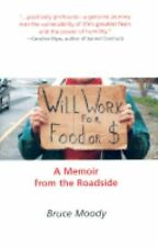 Excellent, Will Work for Food or $: A Memoir from the Roadside, Bruce Moody, Boo