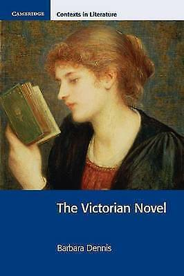 Cambridge Contexts in Literature. The Victorian Novel by Dennis, Barbara (Paperb