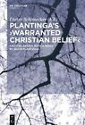 Plantinga's 'Warranted Christian Belief': Critical Essays with a Reply by Alvin Plantinga by De Gruyter (Hardback, 2015)