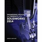 Engineering Design and Graphics with SolidWorks 2014 by James D. Bethune (Paperback, 2014)