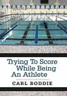 Trying To Score While Being An Athlete by Carl Boddie (Hardback, 2012)
