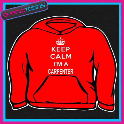 KEEP CALM IM A CARPENTER SCHOOL ADULTS MENS LADIES HOODIE HOODY GIFT