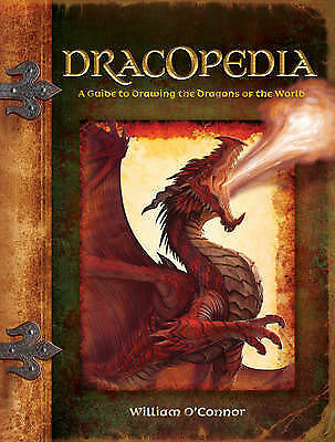 Dracopedia: A Guide to Drawing the Dragons of the World by William O'Connor...