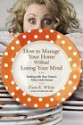 How to Manage Your Home Without Losing Your Mind : Dealing with Your House's Dirty Little Secrets by Dana K. White (2016, Paperback)