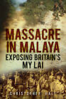 Massacre in Malaya: Exposing Britain's My Lai by Christopher Hale (Hardback, 2013)