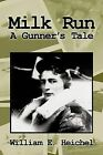 Milk Run: A Gunner's Tale by William E. Heichel (Paperback, 2012)