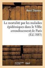 La Mortalite Par les Maladies Epidemiques Dans le Viiie Arrondissement de...