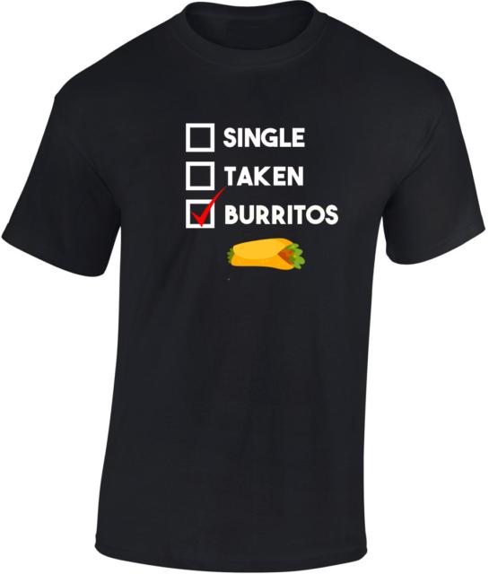 Single Taken Burritos T-shirt CADEAU AMUSANT Hommes Femmes Unisexe blague Food