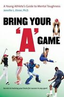 Bring Your a Game: A Young Athlete`s Guide To Mental Toughness By Jennifer L , on sale