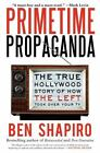 Primetime Propaganda : The True Hollywood Story of How the Left Took over Your TV by Ben Shapiro (2012, Paperback)