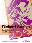 Richard Wagner. Persönlichkeit, Werk und Wirkung (2013, Gebundene Ausgabe)
