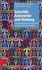 Autorität, Autonomie und Bindung (2013, Taschenbuch)